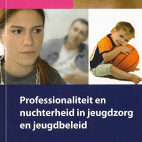 professionaliteit en nuchterheid in jeugdzorg en jeugdbeleid